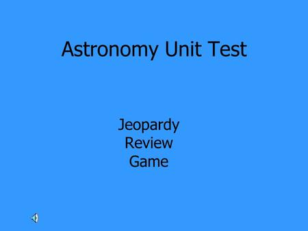 Astronomy Unit Test Jeopardy Review Game.