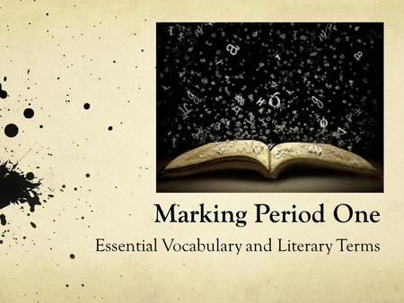 Marking Period One Essential Vocabulary and Literary Terms.