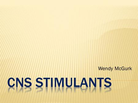 Wendy McGurk.  Stimulants are a class of psychoactive drug that increases activity in the CNS  All major stimulants increase alertness, excitation,