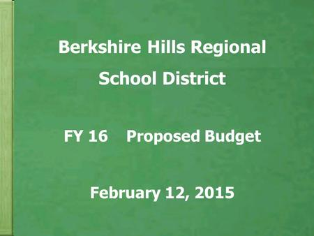 Berkshire Hills Regional School District FY 16 Proposed Budget February 12, 2015.