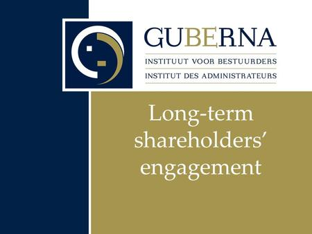 Long-term shareholders' engagement. What is a long-term shareholder?  Sustainabilty = very long term, over generations e.g. family business ownership.