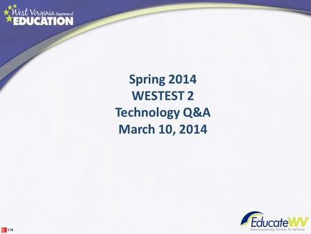 Spring 2014 WESTEST 2 Technology Q&A March 10, 2014.