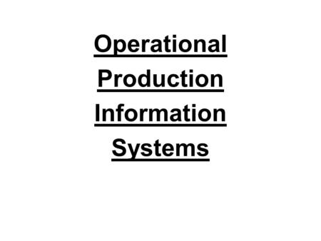 Operational Production Information Systems. Purchasing Systems To produce goods and services, one must have the right quantity of raw materials and production.