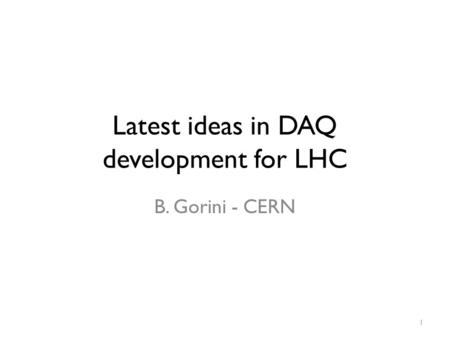 Latest ideas in DAQ development for LHC B. Gorini - CERN 1.