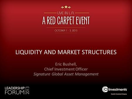 LIQUIDITY AND MARKET STRUCTURES Eric Bushell, Chief Investment Officer Signature Global Asset Management.