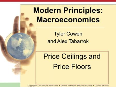 Slide 1 of 36 Modern Principles: Macroeconomics Tyler Cowen and Alex Tabarrok Copyright © 2010 Worth Publishers Modern Principles: Macroeconomics Cowen/Tabarrok.