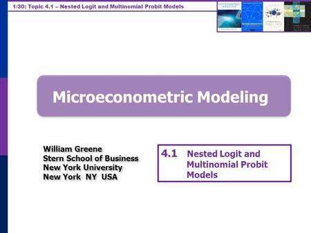 1/30: Topic 4.1 – Nested Logit and Multinomial Probit Models Microeconometric Modeling William Greene Stern School of Business New York University New.