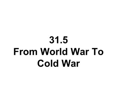 31.5 From World War To Cold War. The Cost of War As the Allies celebrated victory, the costs of war began to become clear The war killed as many as 75,000,000.