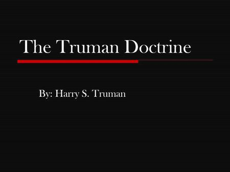 The Truman Doctrine By: Harry S. Truman. Harry S. Truman in the Military  Harry S. Truman was born in Lamar, Missouri on May 8, 1884.  In 1905, shortly.