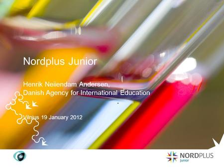 Nordplus Junior Henrik Neiiendam Andersen, Danish Agency for International Education Vilnius 19 January 2012.