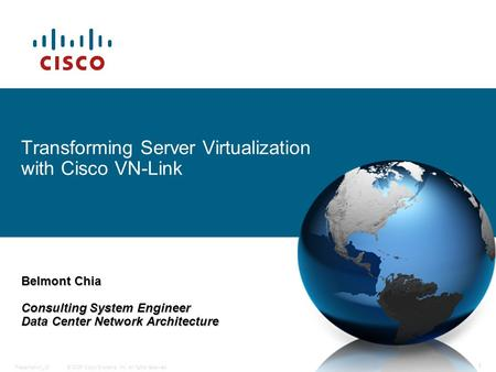 © 2006 Cisco Systems, Inc. All rights reserved.Presentation_ID 1 Transforming Server Virtualization with Cisco VN-Link Belmont Chia Consulting System Engineer.