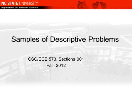 Samples of Descriptive Problems CSC/ECE 573, Sections 001 Fall, 2012.