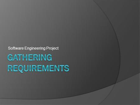 Software Engineering Project.  Why User involvement?  Requirements Gathering statistics.  Ways of Gathering user requirements.  One-on-One Interviews.