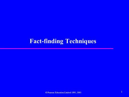 1 Fact-finding Techniques © Pearson Education Limited 1995, 2005.