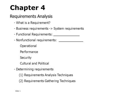 Slide 1 Requirements Analysis - What is a Requirement? - Business requirements -> System requirements - Functional Requirements: _______________ - Nonfunctional.