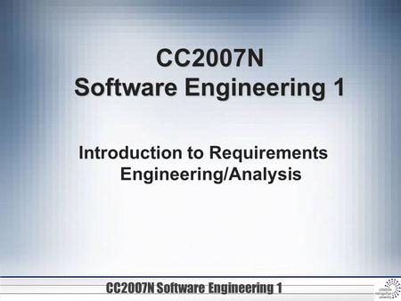 CC20O7N Software Engineering 1 CC2007N Software Engineering 1 Introduction to Requirements Engineering/Analysis.