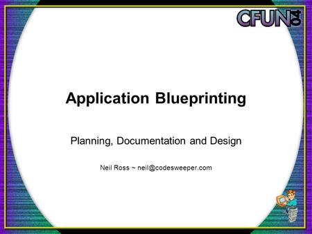 Application Blueprinting Planning, Documentation and Design Neil Ross ~