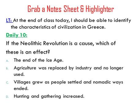 Grab a Notes Sheet & Highlighter LT: LT: At the end of class today, I should be able to identify the characteristics of civilization in Greece. Daily 10: