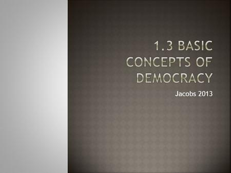 Jacobs 2013. 1. What are the foundations of democracy? 2. What are the connections between democracy and the free enterprise system? 3. How has the Internet.