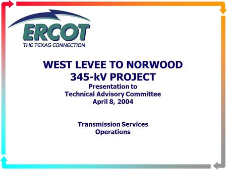 WEST LEVEE TO NORWOOD 345-kV PROJECT Presentation to Technical Advisory Committee April 8, 2004 Transmission Services Operations.