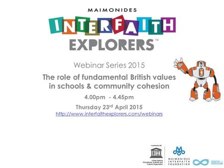 Webinar Series 2015 The role of fundamental British values in schools & community cohesion 4.00pm - 4.45pm Thursday 23 rd April 2015