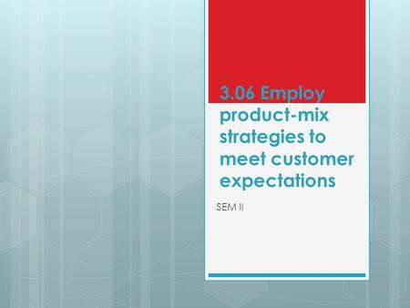 3.06 Employ product-mix strategies to meet customer expectations