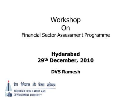 Workshop On Financial Sector Assessment Programme Hyderabad 29 th December, 2010 DVS Ramesh.