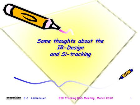 Some thoughts about the IR-Design and Si-tracking E.C. AschenauerEIC Tracking R&D Meeting, March 20121.