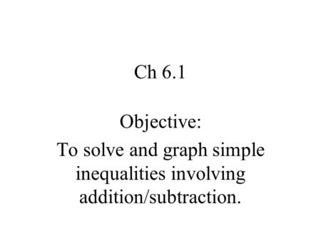 To solve and graph simple inequalities involving addition/subtraction.
