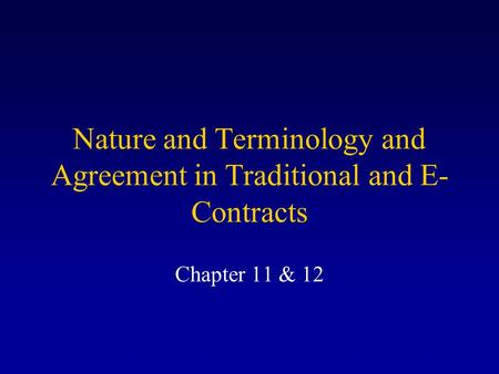 Nature and Terminology and Agreement in Traditional and E- Contracts Chapter 11 & 12.