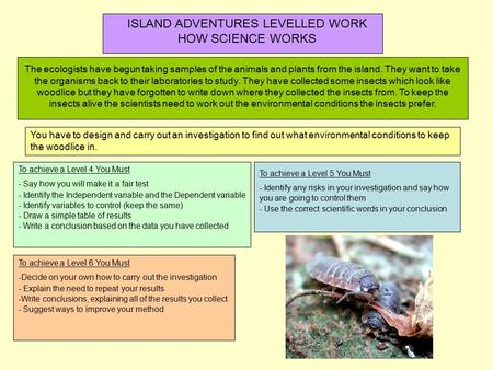 ISLAND ADVENTURES LEVELLED WORK HOW SCIENCE WORKS You have to design and carry out an investigation to find out what environmental conditions to keep the.