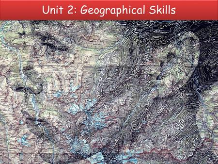 Unit 2: Geographical Skills