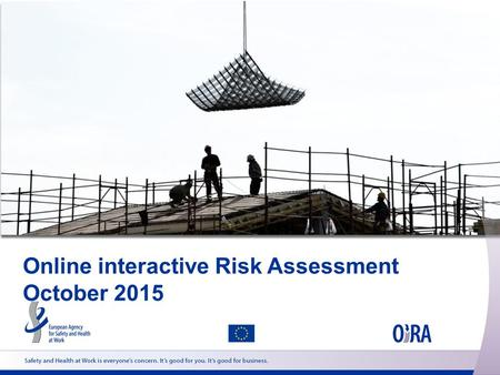 Online interactive Risk Assessment October 2015. OiRA Partners in Member States Member State – Institution BE – Federal Public Service Employment, Labour.