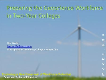 Ben Wolfe Metropolitan Community College – Kansas City Preparing the Geoscience Workforce in Two-Year Colleges.