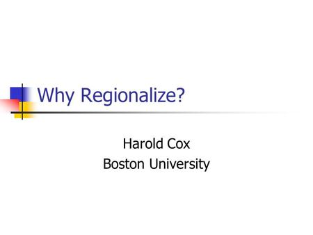 Why Regionalize? Harold Cox Boston University. Responsibilities of Health Departments Animal/Vector control Disease Prevention Disease Reporting Environmental.