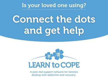 Title. Learn to Cope is a support organization that offers education, resources, peer support and hope for parents and family members coping with a loved.