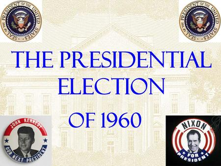 The Presidential Election of 1960 The Candidates….