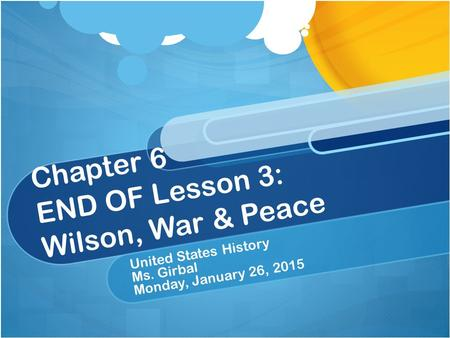 Chapter 6 END OF Lesson 3: Wilson, War & Peace