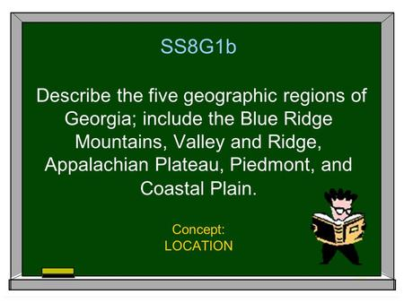 SS8G1b Describe the five geographic regions of Georgia; include the Blue Ridge Mountains, Valley and Ridge, Appalachian Plateau, Piedmont, and Coastal.
