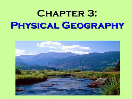 Physical Geography Chapter 3: Physical Geography.