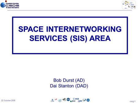 Cesg-1 22 October 2008 Bob Durst (AD) Dai Stanton (DAD) SPACE INTERNETWORKING SERVICES (SIS) AREA.
