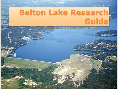 Belton Lake Research Guide History, Geography, and Possible Pollutants.