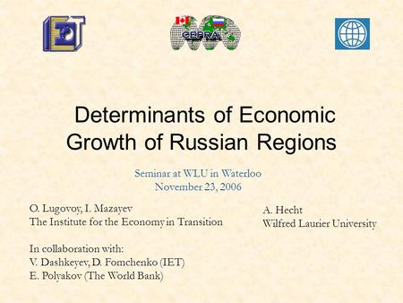 Determinants of Economic Growth of Russian Regions O. Lugovoy, I. Mazayev The Institute for the Economy in Transition In collaboration with: V. Dashkeyev,