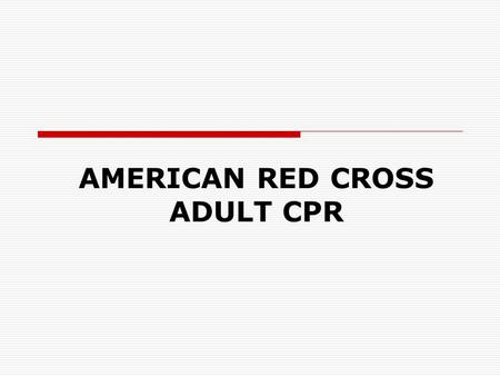 AMERICAN RED CROSS ADULT CPR. RECOGNIZING AND RESPONDING TO AN EMERGENCY.