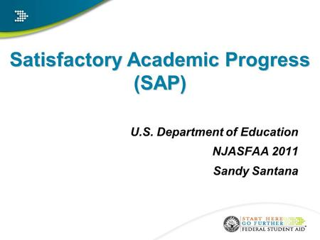 Satisfactory Academic Progress (SAP) U.S. Department of Education NJASFAA 2011 Sandy Santana a.