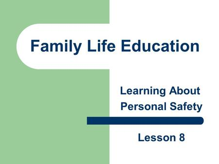 Family Life Education Learning About Personal Safety Lesson 8.