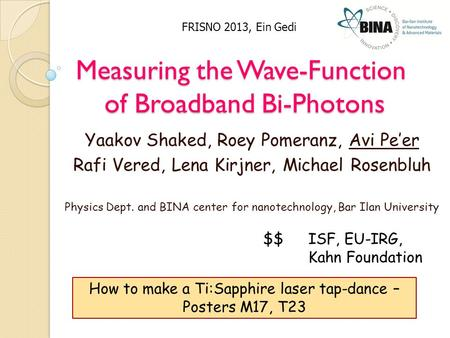Measuring the Wave-Function of Broadband Bi-Photons Yaakov Shaked, Roey Pomeranz, Avi Pe'er Rafi Vered, Lena Kirjner, Michael Rosenbluh Physics Dept. and.