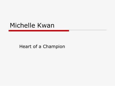 Michelle Kwan Heart of a Champion.