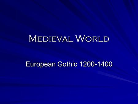 Medieval World European Gothic 1200-1400. Europe Peace between England and France Intermarriage of various royal families Popes victory over the Holy.