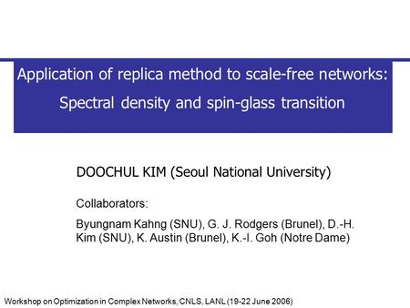 Workshop on Optimization in Complex Networks, CNLS, LANL (19-22 June 2006) Application of replica method to scale-free networks: Spectral density and spin-glass.
